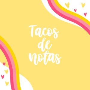 Tacos de Notas